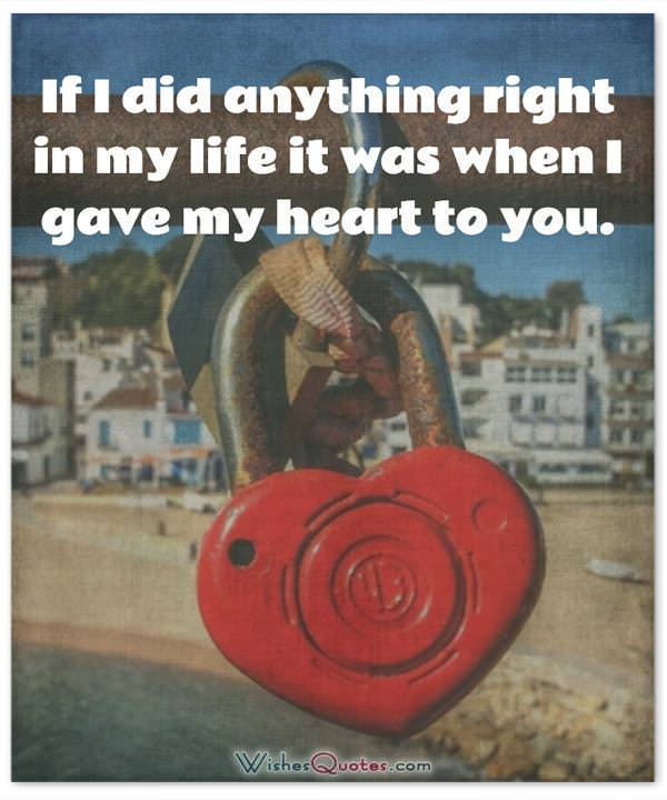 If I did anything right in my life it was when I gave my heart to you. Adorable Image with Love Quotes for Him