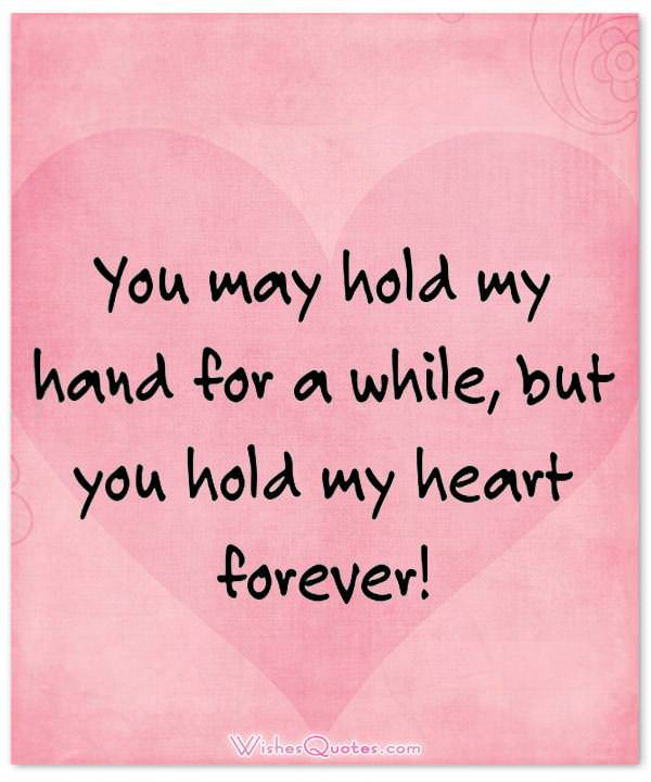 You may hold my hand for a while, but you hold my heart forever! Cute Image with Love Quote for Her