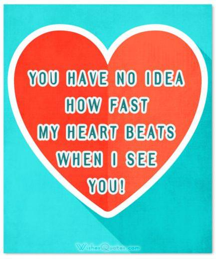 You have no idea how fast my heart beats when I see you! Love Quotes for Her Cute Image