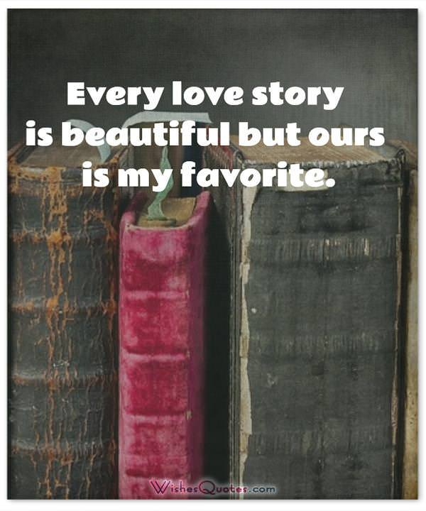 Every love story is beautiful but ours is my favorite. Adorable Image with Love Quotes for Him