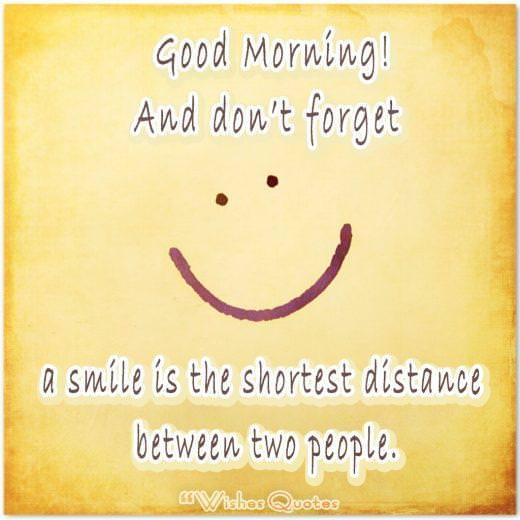 Good Morning! And don't forget a smile is the shortest distance between two people.