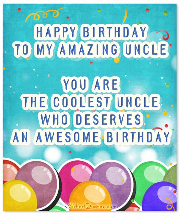 You are the coolest uncle who deserves an awesome birthday. Happy Birthday Wishes for Uncle.