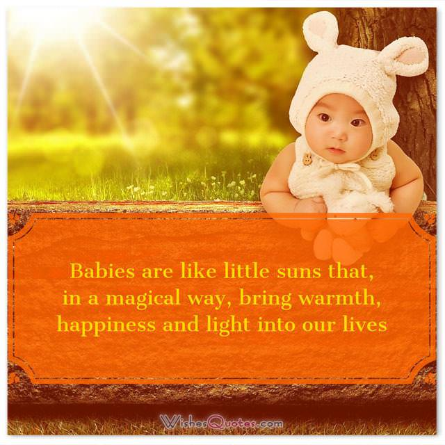 Baby Quotes: Babies are like little suns that, in a magical way, bring warmth, happiness and light into our lives.