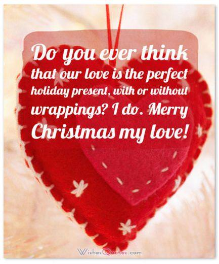 Christmas Love Wishes: Do you ever think that our love is the perfect holiday present, with or without wrappings? I do. Merry Christmas!