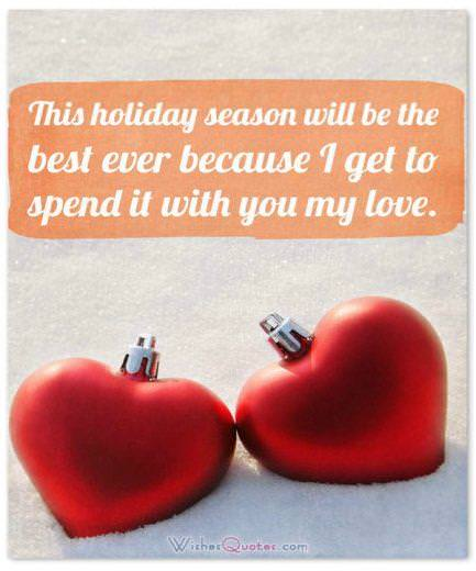 Christmas Love Wishes: This holiday season will be the best ever because I get to spend it with you my love.