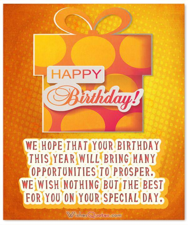 Birthday Card for Clients and Customers. We hope that your birthday this year will bring many opportunities to prosper. We wish nothing but the best for you on your special day.