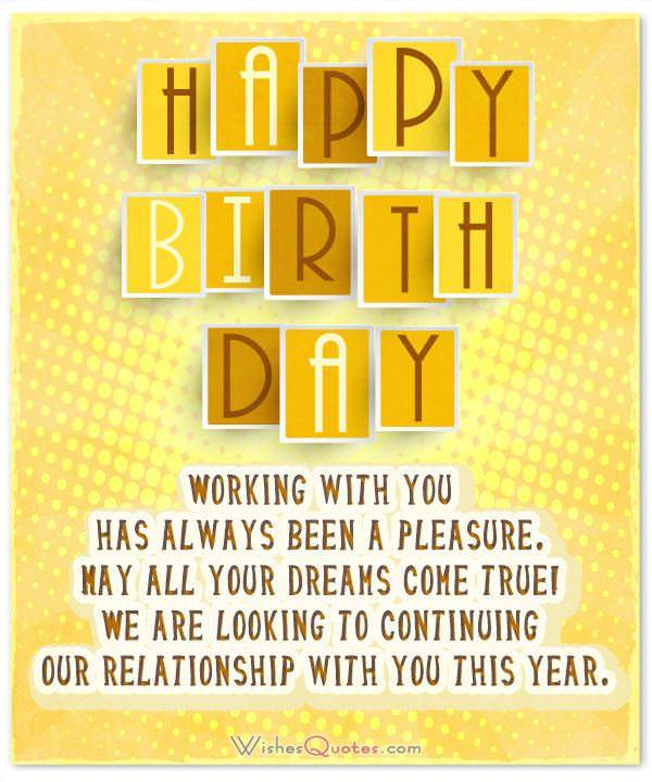 Birthday Card for Clients and Customers. Working with you has always been a pleasure. May all your dreams come true! We are looking to continuing our relationship with you this year.