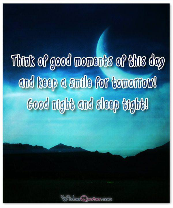 Think of good moments of this day and keep a smile for tomorrow! Good night and sleep tight!