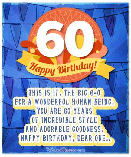 60th Birthday Card. This is it. The big 6-0 for a wonderful human being. You are 60 years of incredible style and adorable goodness. Happy Birthday, dear one.