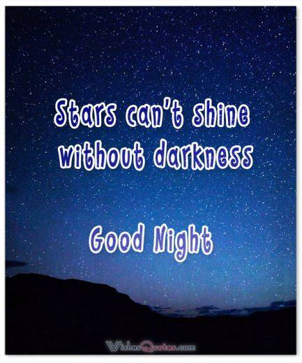 Inspirational Good Night Message - Stars can't shine without darkness.