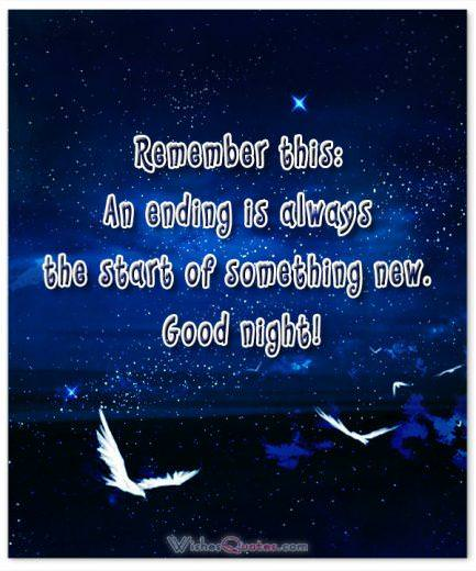 Remember this: An ending is always the start of something new. Good night! Good Night Quotes
