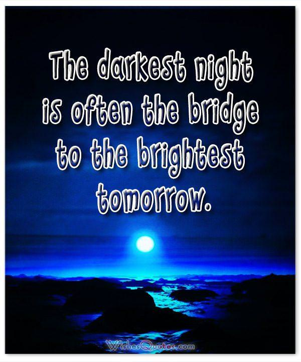 The darkest night is often the bridge to the brightest tomorrow. Good Night Quotes