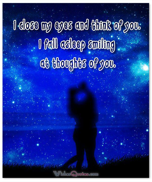 I close my eyes and think of you. I fall asleep smiling at thoughts of you. Good Night Message for Boyfriend