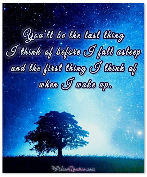 You'll be the last thing I think of before I fall asleep and the first thing I think of when I wake up. Image with Good Night Message