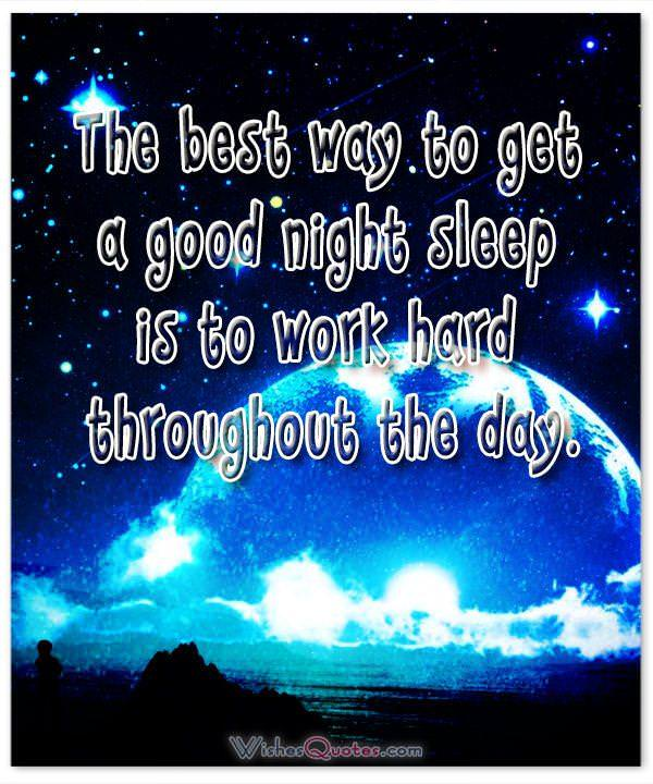 The best way to get a good night sleep is to work hard throughout the day. Good Night Quotes