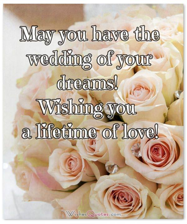 May you have the wedding of your dreams! Wishing you a lifetime of love!