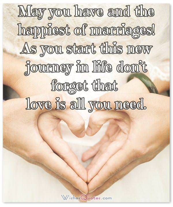 May you have and the happiest of marriages! As you start this new journey in life don't forget that love is all you need.