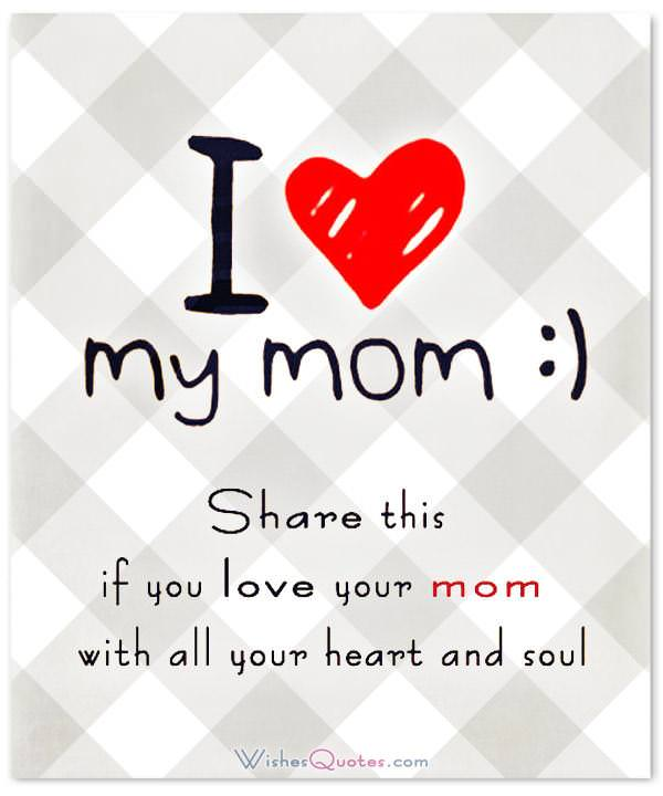 I love my mom. Share this if you love your mom. Mother's Day Wishes and Greeting Cards