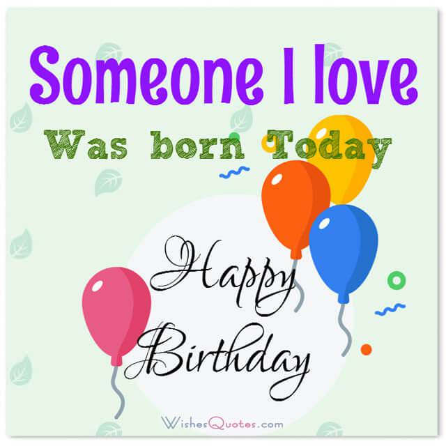 Someone I Love Was Born Today Happy Birthday