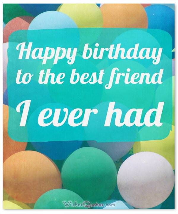 Birthday Wishes for your Best Friend: Happy birthday to the best friend I ever had