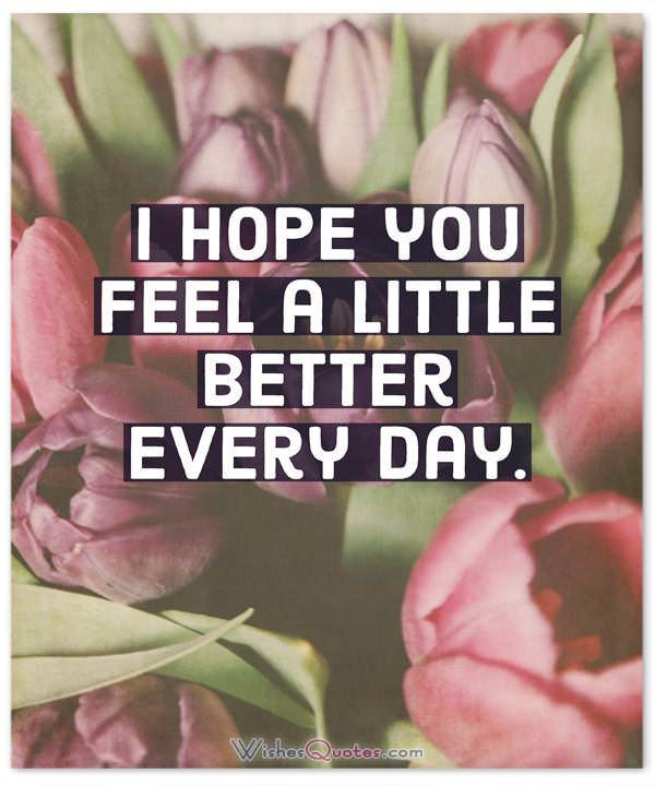 I hope you feel a little better every day.