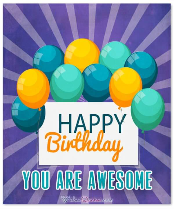 Happy Birthday You Are Awesome. Birthday Wishes for your Best Friends.