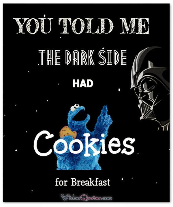 Star Wars Message. You told me the Dark Side had cookies for breakfast.
