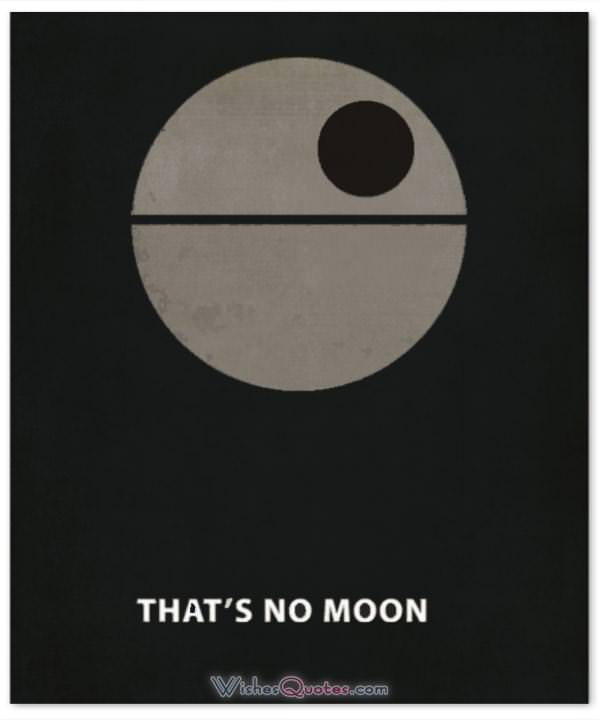 Star Wars Quote - That's no moon.