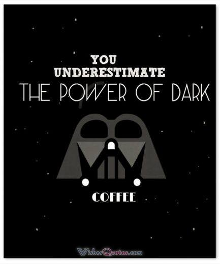 You underestimate the power of dark coffee.