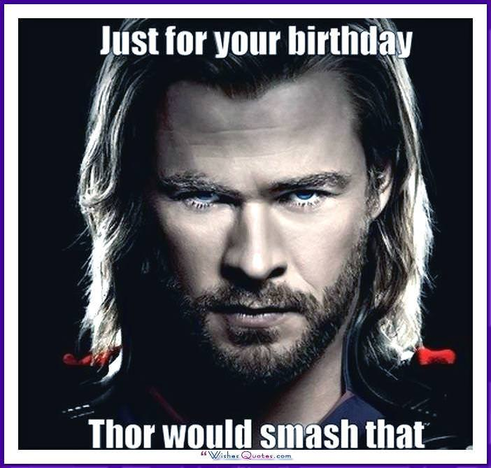 Just For Your Birthday Thor Would Smash That