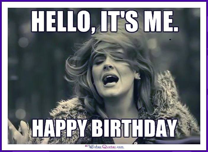 Birthday Meme with Adele - Hello, It's me! Happy Birthday.