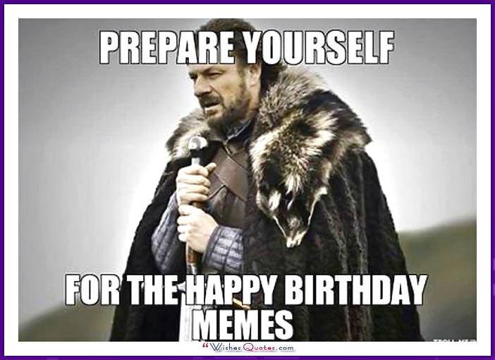 Game of Thrones - Prepare your self for the happy birthday memes.