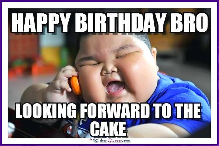 Fat Boy Meme - Happy birthday bro! Looking forward to the cake!