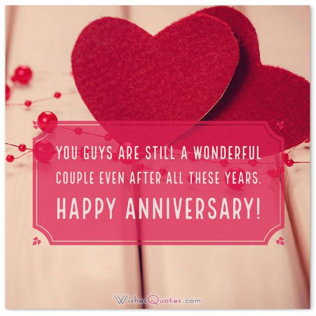 Anniversary Card for Friends: You guys are still a wonderful couple even after all these years. Happy anniversary!