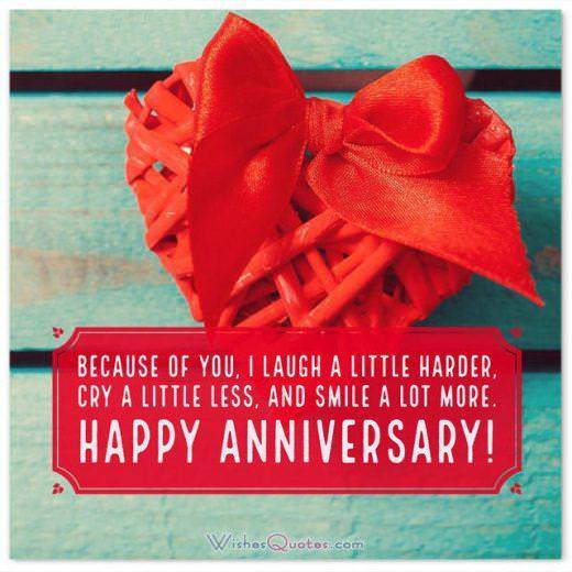 Because of you, I laugh a little harder, cry a little less, and smile a lot more. Happy anniversary!
