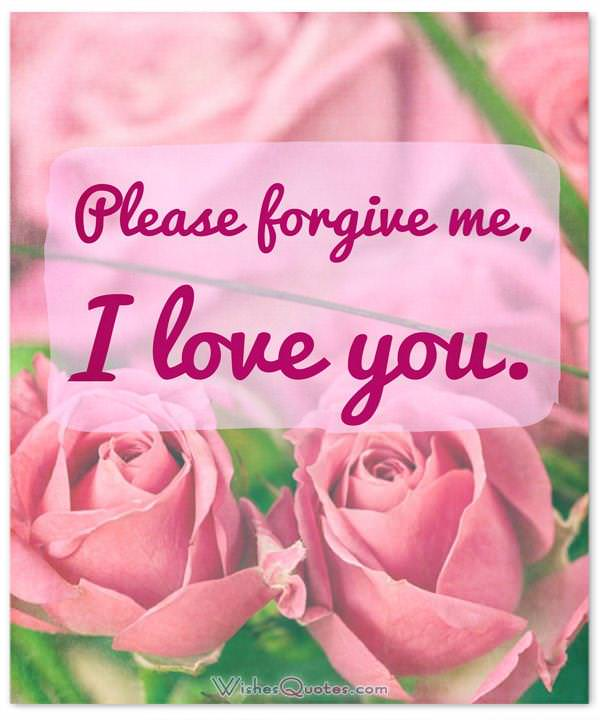 Sorry Message: Please forgive me, I love you.