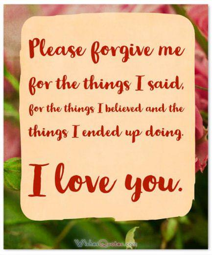 Apology Letter: Please forgive me for the things I said, for the things I believed and the things I ended up doing. I love you.