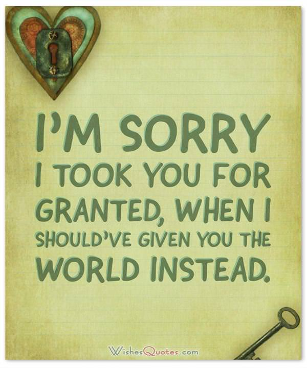 Apology Letter: I'm sorry I took you for granted, when I should've given you the world instead.