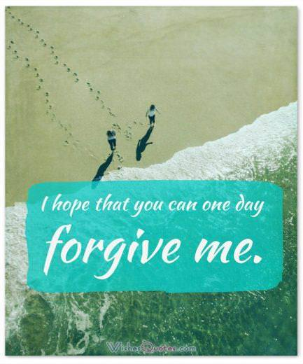 Say you are Sorry to a Friend: I hope that you can one day forgive me.
