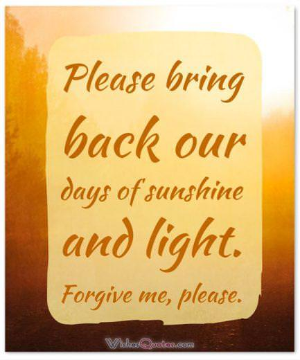 Sorry Message: Please bring back our days of sunshine and light. Forgive me, please.