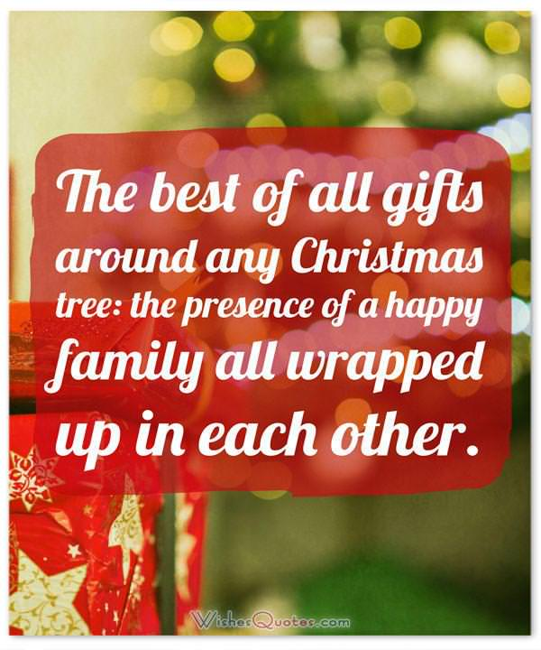 Meaningful Christmas Quote: The best of all gifts around any Christmas tree: the presence of a happy family all wrapped up in each other.