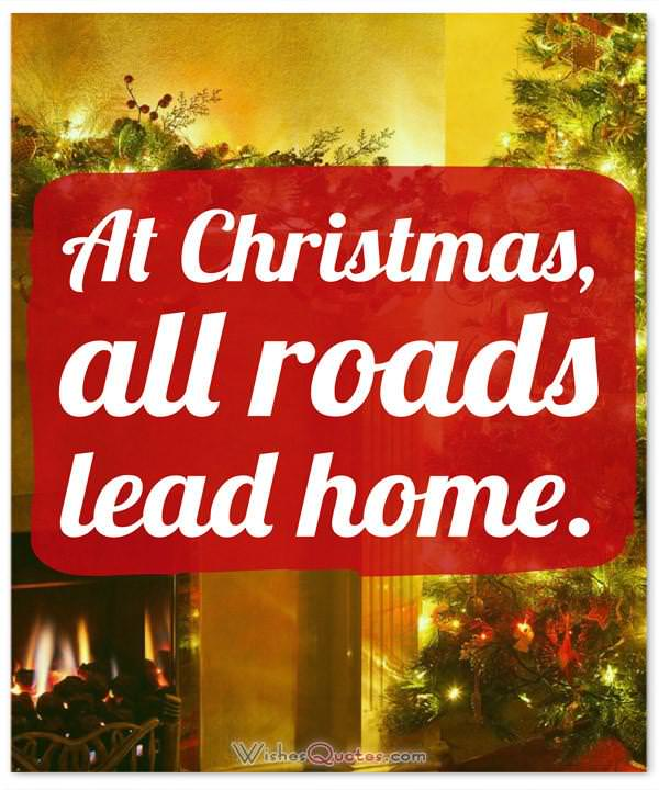 Christmas Quote: At Christmas all roads lead home