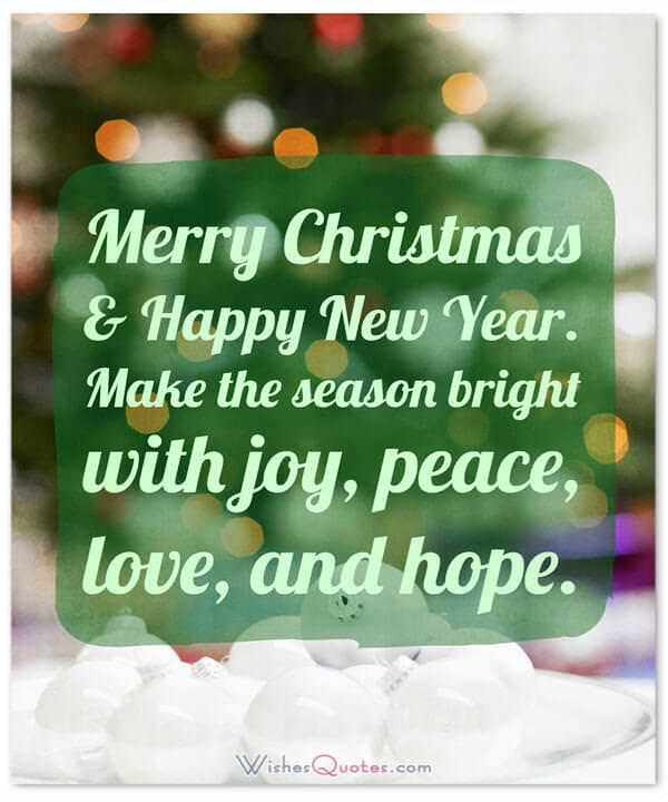 Christmas Wishes: Merry Christmas & Happy New Year. Make the season bright with joy, peace, love, and hope.