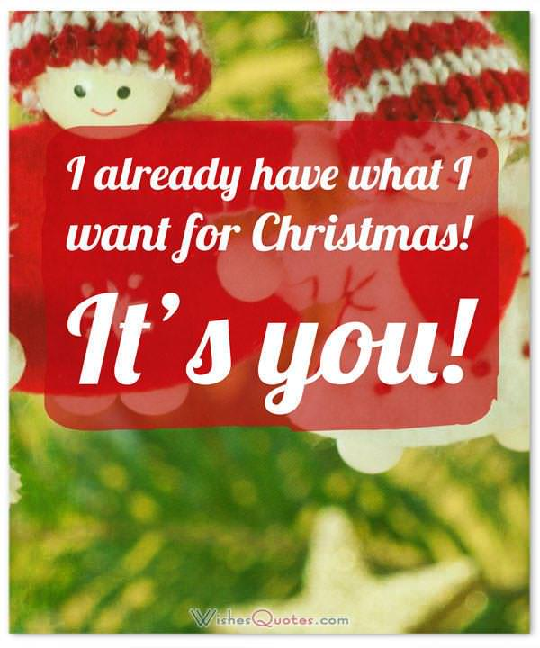 Christmas Quote for Couple: I already have what I want for Christmas! It's you!
