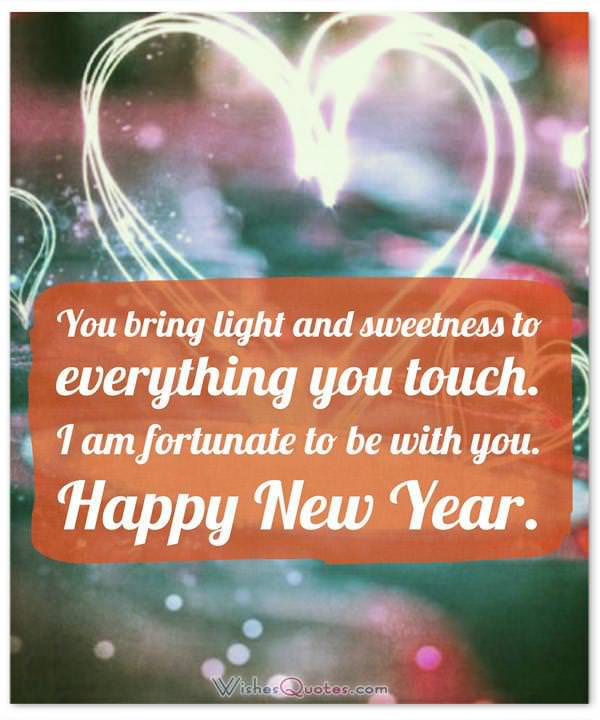 New Year Messages for Wife: You bring light and sweetness to everything you touch. I am fortunate to be with you. Happy New Year.