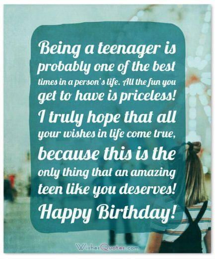 Birthday Wishes for Teenagers:Being a teenager is probably one of the best times in a person's life.