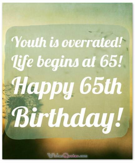 Happy 65th Birthday. Life begins at 65!
