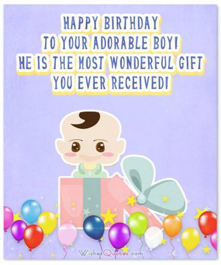 Birthday Wishes for Baby Boy. Happy birthday to your adorable boy! He is the most wonderful gift you ever received!