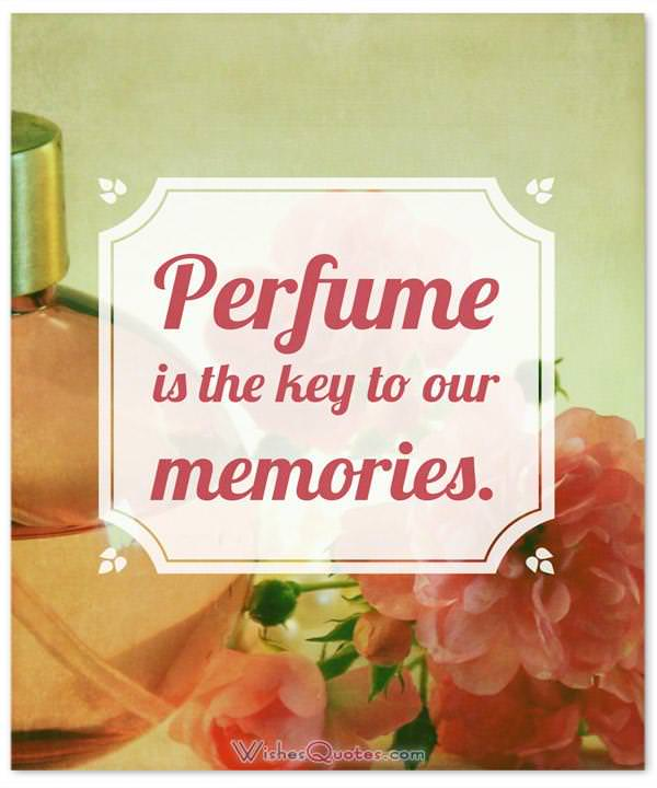 Perfume Sayings and Perfum Quotes: Perfume is the key to our memories. By The Perfume Garden