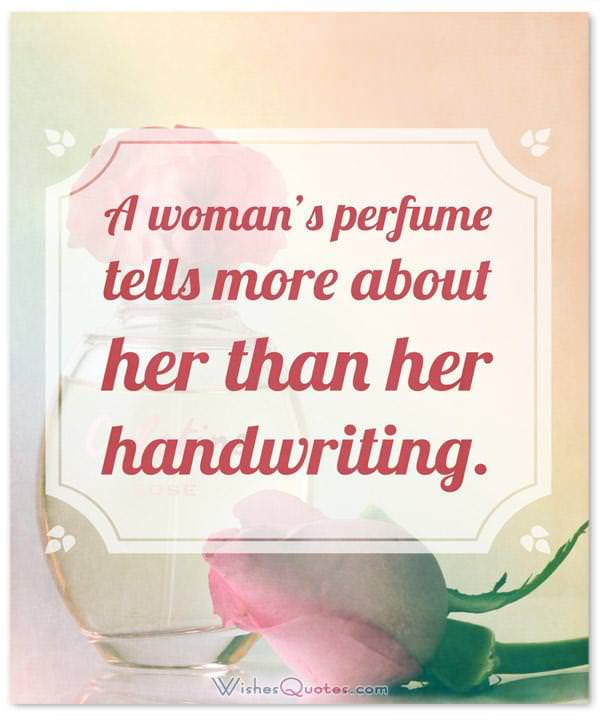 Perfume Sayings and Perfume Quotes: A woman's perfume tells more about her than her handwriting. By Christian Dior